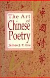 The Art of Chinese Poetry, Liu, James J. Y., 0226486877
