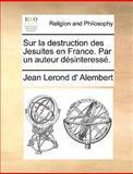 Sur la Destruction des Jesuites en France Par un Auteur Désinteressé, Jean Lerond d' Alembert, 1140916874