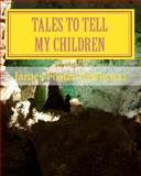 Tales to Tell My Children, James Foster Robinson, 1448696879