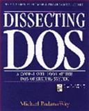 Dissecting DOS : A Code-Level Look at the DOS Operating System, Podanoffsky, Michael, 020162687X