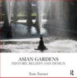 Asian Gardens : History, Beliefs and Design, Turner, Tom, 041549687X