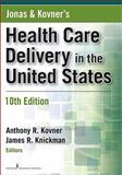 Jonas and Kovner's Health Care Delivery in the United States, Kovner, Anthony R. and Knickman, James, 0826106870