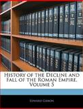 History of the Decline and Fall of the Roman Empire, Edward Gibbon, 1143286871
