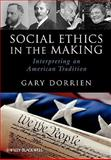 Social Ethics in the Making : Interpreting an American Tradition, Dorrien, Gary J., 1405186879