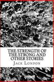 The Strength of the Strong and Other Stories, Jack London, 148262687X