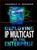 Deploying IP Multicast in the Enterprise, Maufer, Thomas, 0138976872