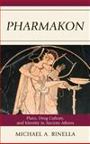 Pharmakon : Plato, Drug Culture, and Identity in Ancient Athens, Rinella, Michael A., 0739146874