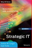 Strategic IT : Best Practices for Managers and Executives, Langer, Arthur M. and Yorks, Lyle, 1118456874