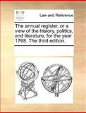The Annual Register, or a View of the History, Politics, and Literature, for the Year 1768 The, See Notes Multiple Contributors, 1170216870