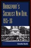 Bridgeport's Socialist New Deal, 1915-36, Bucki, Cecelia, 025202687X