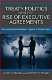 Treaty Politics and the Rise of Executive Agreements : International Commitments in a System of Shared Powers, Krutz, Glen S. and Peake, Jeffrey S., 0472116878