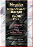 Education for Occupational Therapy in Health Care : Strategies for the New Millennium, Patricia Crist, Marjorie Scaffa, 0789016877