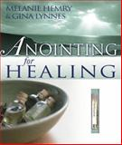 Anointing for Healing w/ anointing oil Vial, Melanie Hemry and Gina Lynnes, 0883686872