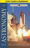 The Astronomy Book Study Guide and Workbook, Jonathan Henry, 0890516871