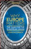 Why Europe Matters : The Case for the European Union, McCormick, John, 1137016876