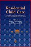 Residential Child Care : International Perspectives on Links with Families and Peers, Mono Chakrabarti, Malcolm Hill, 1853026875