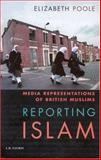 Reporting Islam : Media Representations and British Muslims, Poole, Elizabeth, 1860646875