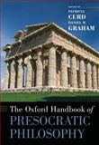 The Oxford Handbook of Presocratic Philosophy, Curd, Patricia and Graham, Daniel W., 0195146875