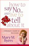 How to Say No... and Live to Tell about It, Mary M. Byers, 0736916873