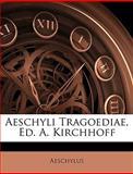 Aeschyli Tragoediae, Ed a Kirchhoff, Aeschylus, 1144176875