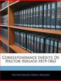 Correspondance inédite de Hector Berlioz-1819-1863, Hector Berlioz and Daniel Bernard, 1146156871