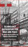 Technology Gatekeepers for War and Peace : The British Ship Revolution and Japanese Industrialization, Matsumoto, Miwao, 1403936870