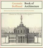 Book of Architecture : Containing the General Principles of the Art and the Plans, Elevations, and Sections of Some of the Edifices Built in France and in Foreign Countries: A Critical Edition, Boffrand, Germain, 1840146877