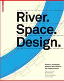 River. Space. Design : Planning Strategies, Methods and Projects for Urban Streams, Prominski, Matin and Stimberg, Daniel, 3034606877