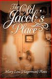 The Old Jacob's Place, Mary Lou Plotts, 1469126877