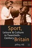 Sport, Leisure, and Culture in Twentieth-Century Britain, Jeff Hill, 0333726871