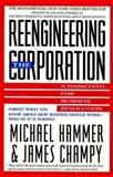 Reengineering the Corporation : A Manifesto for Business Revolution, Hammer, Michael and Champy, James, 088730687X