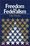 Freedom and Federalism, Morley, Felix, 0913966878