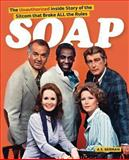 Soap! the Inside Story of the Sitcom That Broke All the Rules, A. S. Berman, 1593936877