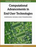 Computational Advancements in End-User Technologies : Emerging Models and Frameworks, Steve Clarke, 1605666874