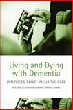 Living and Dying with Dementia : Dialogues about Palliative Care, Small, Neil and Froggatt, Katherine, 0198566875