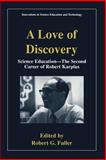 A Love of Discovery : Science Education - The Second Career of Robert Karplus, Karplus, Robert, 0306466872