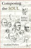Composing the Soul : Reaches of Nietzsche's Psychology, Parkes, Graham, 0226646874