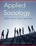 Applied Sociology : Terms, Topics, Tools, and Tasks, Steele, Stephen F. and Price, Jammie, 0495006874