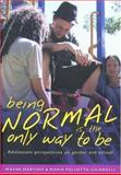 Being Normal Is the Only Way to Be : Adolescent Perspectives on Gender and School, Martino, Wayne and Pallota-Chiarolli, Maria, 0868406872