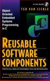 Reusable Software Components : Object-Oriented Embedded Systems Programming in C, Van Sickle, Ted, 0136136885