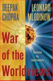 War of the Worldviews, Leonard Mlodinow and Deepak Chopra, 0307886883