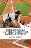 The Redheaded Outfield and Other Baseball Stories, Zane Grey, 1484076885