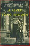 A Lever Long Enough : A History of Columbia's School of Engineering and Applied Science Since 1864, McCaughey, Robert, 0231166885