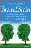 Teaching Neuroscience in Psychotherapy and Counseling : Using the Brain for Change, Arden, John B., 1118756886