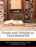 Plane and Spherical Trigonometry, Arthur Graham Hall and Fred Goodrich Frink, 1141596881