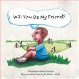 Will You Be My Friend?, Shabarbara Best- Everette, 1481236881