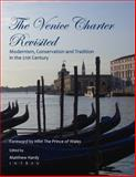 The Venice Charter Revisited : Modernism, Conservation and Tradition in the 21st Century, Hardy, Matthew, 1847186882