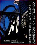 Constructing Modernity : The Art and Career of Naum Gabo, Hammer, Martin H. and Gabo, Naum, 0300076886