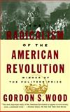The Radicalism of the American Revolution, Gordon S. Wood, 0679736883