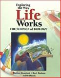 Exploring the Way Life Works, Mahlon B. Hoagland and Bert Dodson, 076371688X